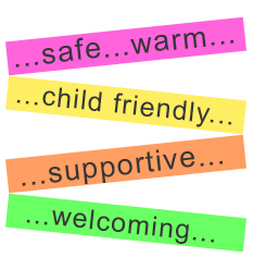 Safe, warm, child friendly, supporting, welcoming